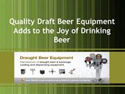 Quality Draft Beer Equipment Adds to the Joy of Drinking Beer