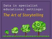 Data in a Specialist Educational Setting: The Art of Storytelling