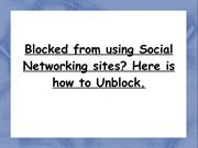 Blocked from using Social Networking sites  Here is how to Unblock