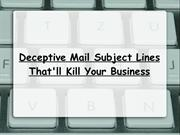 Deceptive Mail Subject Lines That'll Kill Your Business