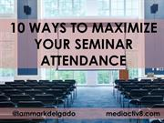 10 Ways to Maximize Your Seminar Attendance