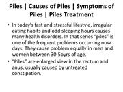 Piles | Causes of Piles | Symptoms of Piles | Piles Treatment