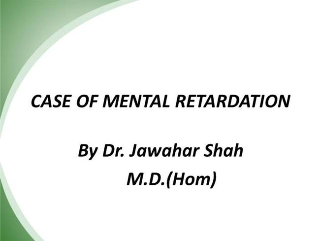 MENTAL RETARDATION Case Treated by Homeopathy-Speciality