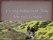 Cycling Holidays to Make You Feel Ecstatic