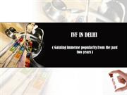 ivf in delhi( Gaining immense popularity from the past two years )