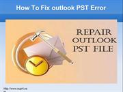 How To Fix Outlook PST Error