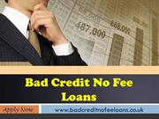 Bad Credit No Fee Loans- Handle Financial Crunches Within Same Day