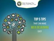 Top 5 Tips That Can Make Web Designing Easy