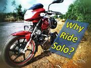 Why I ride solo?