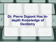 Dr. Pierre Dupont Has In-depth Knowledge of Dentistry