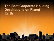 The Best Corporate Housing Destinations on Planet Earth