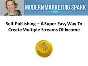 Self-Publishing – A Super Easy Way To Create Multiple Streams Of Incom