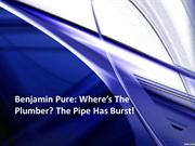 Benjamin Pure - Where's The Plumber- The Pipe Has Burst