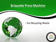 Briquette Press Machine - For Recycling Waste