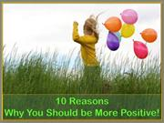 10 Reasons Why You Should be More Positive