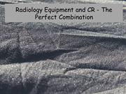 Radiology Equipment and CR - The Perfect Combination