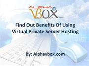 Find Out Benefits Of Using Virtual Private Server Hosting