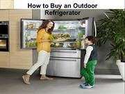 How to Buy an Outdoor Refrigerator