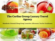 Corliss Group Travel, Mandarin Oriental Hong Kong Launches Tea