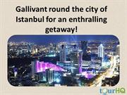 Gallivant round the city of Istanbul for an enthralling getaway!