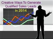 Creative Ways To Generate More Qualified Sales Leads In 2014