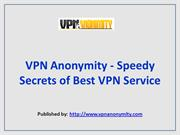 VPN Anonymity - Speedy Secrets of Best VPN Service