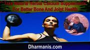 Take Natural Herbal Calcium Supplements For Better Bone And Joint Heal