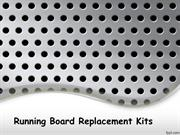 Running Board Replacement Kits