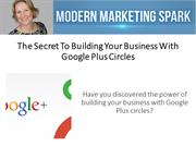 The Secret To Building Your Business With Google Plus Circles