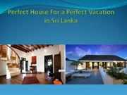 Perfect House For a Perfect Vacation in Srilanka