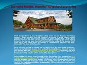 Log Home Builders, Knoxville TN Provides Exotic