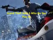 Grand Theft Auto 5 Who Do You Play