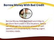 Borrow Money With Bad Credit - Get Money Within 1 Hour!