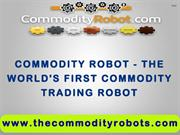 Commodity Robot - The World's First Commodity Trading Robot