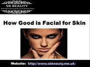 how good is facial for skin