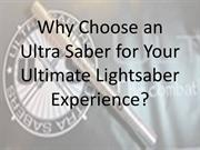 Why Choose an Ultra Saber for YOur Ultimate Lightsaber Experience