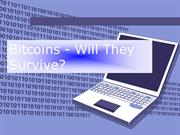 Bitcoins - Will They Survive