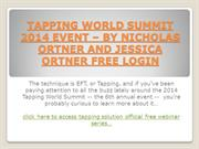 TAPPING WORLD SUMMIT 2014 EVENT – BY NICHOLAS ORTNER AND JESSICA ORTNE
