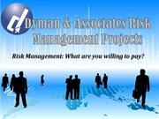 Dyman & Associates Risk Management Projects What are you willing to pa