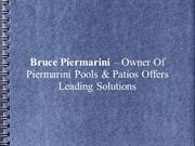 Bruce Piermarini – Piermarini Pools & Patios Offers Leading Solutions