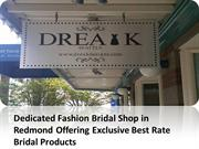 Dedicated Fashion Bridal Shop in Redmond Offering  Bridal Product