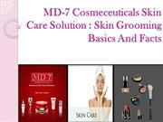 MD-7 Cosmeceuticals Skin Care Solution Skin Grooming Basics And Facts