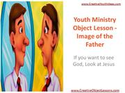 Youth Ministry Object Lesson - Image of the Father