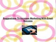 Suggestions To Increase Marketing With Email Success
