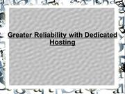 greater reliability with dedicated hosting