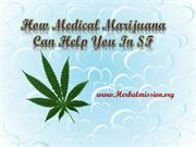 How Medical Marijuana Can Help You in San Francisco