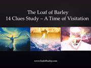 Clue 13-Loaf of Barley- Time of Visitation