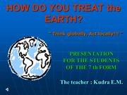 HOW DO YOU TREAT the EARTH