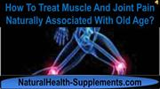 How To Treat Muscle And Joint Pain Naturally Associated With Old Age
