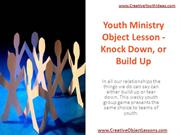 Youth Ministry Object Lesson - Knock Down, or Build Up